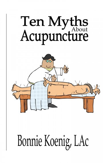 10 Myths About Acupuncture by Bonnie Koenig, EAMP