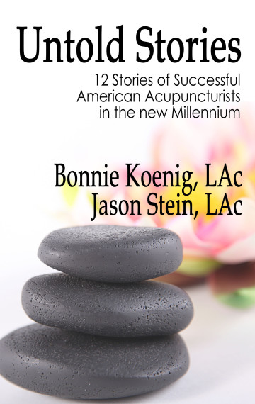 Untold Stories: 12 Stories of Successful American Acupuncturists in the New Millenium